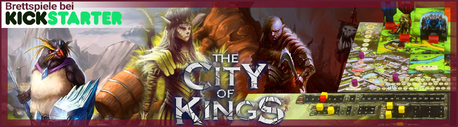 Brettspiele bei Kickstarter: The City of Kings